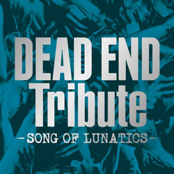 V.A DEAD END Tribute - SONG OF LUNATICS -